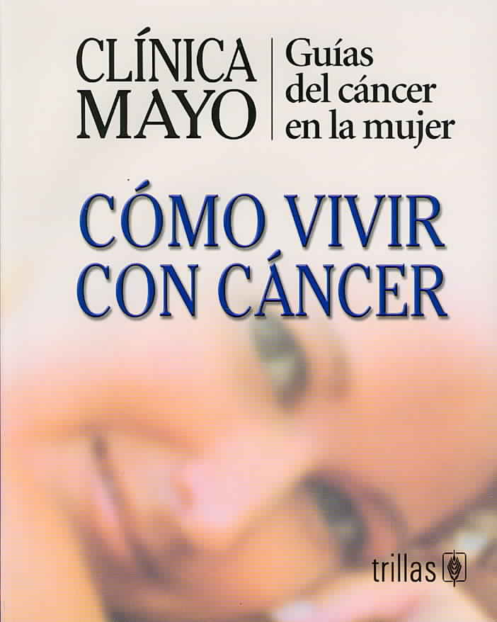 Clinica Mayo-Como Vivir Con Cancer / Mayo Clinic - How to Live with Cancer By Clinica Mayo